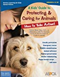 A Kids' Guide to Protecting and Caring for Animals, Cathryn Berger Kaye and ASPCA Staff, 1575423030