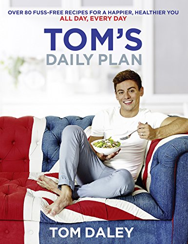 Tom's Daily Plan: Healthy Eating Cookbook & Fitness Guide: over 80 simple nutritional recipes, 20 minute exercise routines & inspiring life-hacks