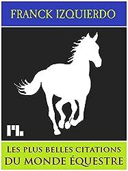 Les Plus Belles Citations du Monde Équestre: La Passion du Cheval en 900 Citations