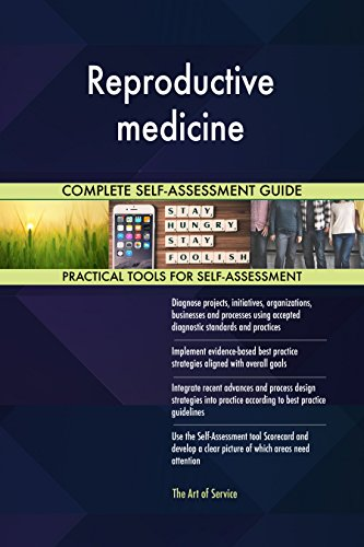 Reproductive medicine All-Inclusive Self-Assessment - More than 700 Success Criteria, Instant Visual Insights, Comprehensive Spreadsheet Dashboard, Auto-Prioritized for Quick Results