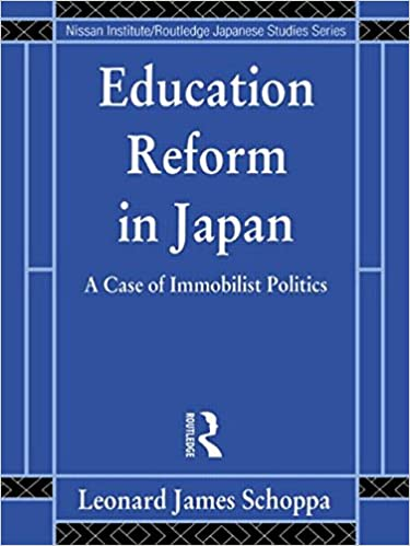 Education Reform in Japan: A Case of Immobilist Politics (Nissan Institute/Routledge Japanese Studies)