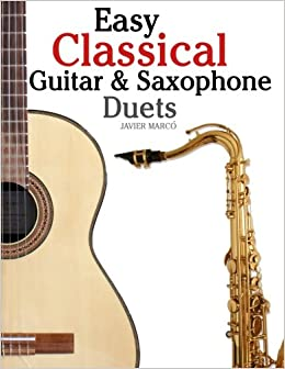 Book Easy Classical Guitar and Saxophone Duets: For Alto, Baritone, Tenor and Soprano Saxophone player. Featuring music of Mozart, Handel, Strauss, Grieg and ... In Standard Notation and Tablature.