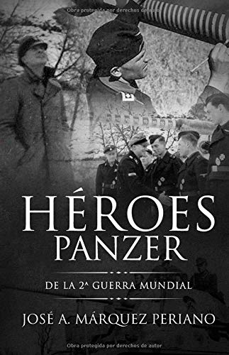 Héroes Panzer de la 2ª Guerra Mundial  [Periano, Jose Antonio Marquez] (Tapa Blanda)