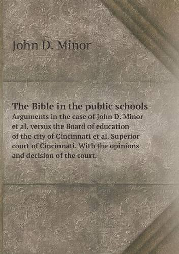 The Bible in the public schools Arguments in the case of John D. Minor et al. versus the Board of education of the city of Cincinnati et al. Superior With the opinions and decision of the court. pdf