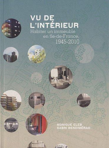 Vu de l'intérieur: Habiter un immeuble en île-de-France, 1945-2010. Broché – 3 février 2011 Monique Eleb Sabri Bendimérad Archibooks / Bookstorming 2357331291