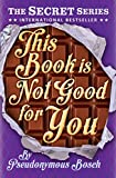 This Book Is Not Good For You: The Secret Series (Book 3)