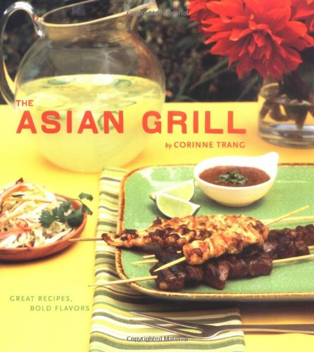 The Asian Grill: Great Recipes, Bold ()
