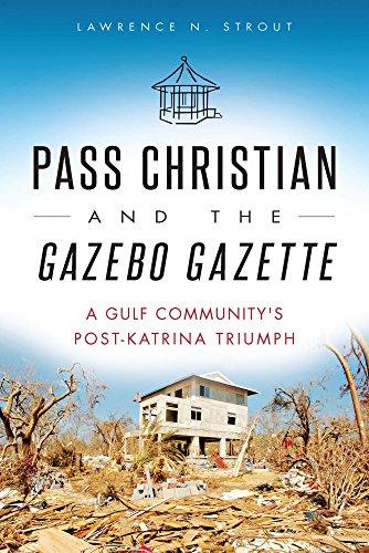 Pass Christian and the Gazebo Gazette: A Gulf Community's Post-Katrina Triumph Gazebo Post