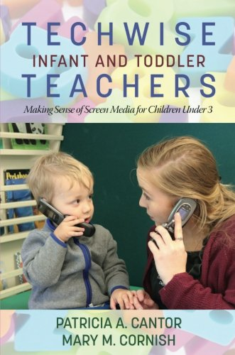 Techwise Infant and Toddler Teachers: Making Sense of Screen Media for Children Under 3