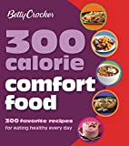 Betty Crocker 300 Calorie Comfort Food: 300 Favorite Recipes for Eating Healthy Every Day (Betty Crocker Cooking)