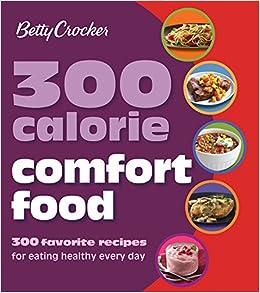 betty crocker 300 calorie comfort food 300 favorite recipes for