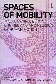 com spaces of mobility essays on the planning ethics  spaces of mobility essays on the planning ethics engineering and religion of human motion