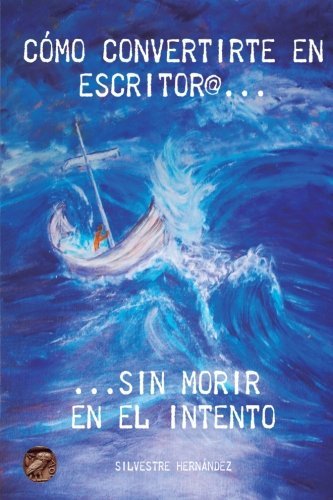 Como convertirte en escritor@ sin morir en el intento: Escribir y publicar (Spanish Edition)