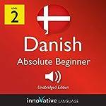 Learn Danish - Level 2: Absolute Beginner Danish, Volume 1: Lessons 1-25 |  Innovative Language Learning LLC