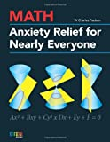 Math Anxiety Relief for Nearly Everyone, W. Charles Paulsen, 0615505406