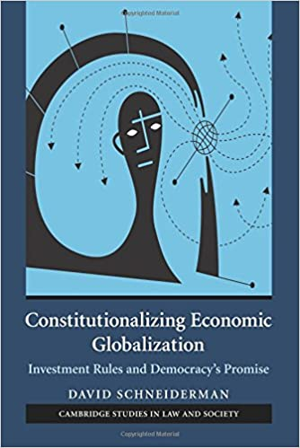 Constitutionalizing Economic Globalization Investment Rules and Democracys Promise