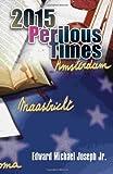 2015 Perilous Times, Edward Michael Joseph, 145003277X