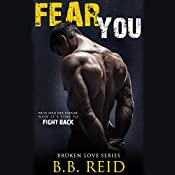 Fear You: Broken Love, Book 2 | B. B. Reid