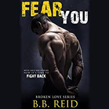 Fear You: Broken Love, Book 2 Audiobook by B. B. Reid Narrated by Teddy Hamilton, Ava Erickson