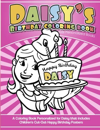 - Daisy's Birthday Coloring Book Kids Personalized Books: A Coloring Book Personalized for Daisy that includes Children's Cut Out Happy Birthday Posters