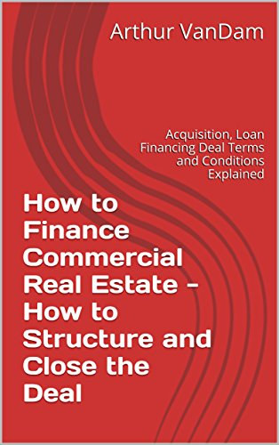 how-to-finance-commercial-real-estate-how-to-structure-and-close-the-deal-acquisition-loan-financing