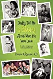 Daddy, Tell Me a Story about When You Were Little, Bruce M. Kauder, 1432741454