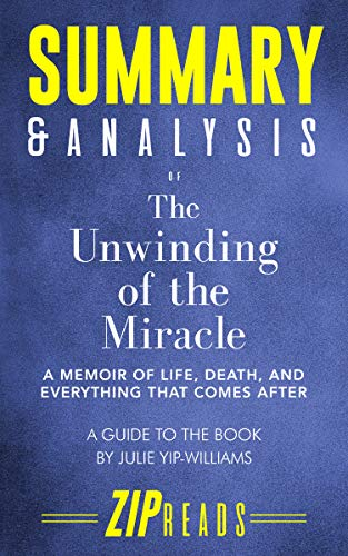 Summary & Analysis of The Unwinding of the Miracle: A Memoir of Life, Death, and Everything That Comes After | A Guide to the Book by Julie Yip-Williams