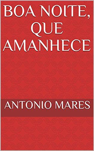 Boa noite, que amanhece (Portuguese Edition)