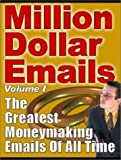 Million Dollar E-mails: The guide to creating effective, persuasive Internet email marketing campaigns that actually increase sales and work! by Platinum Millennium (2009-06-03)