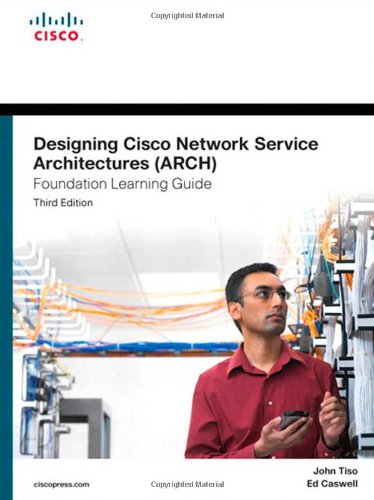 Designing Cisco Network Service Architectures (ARCH) Foundation Learning Guide: (CCDP ARCH 642-874) (3rd Edition) (Foundation Learning Guides) ()