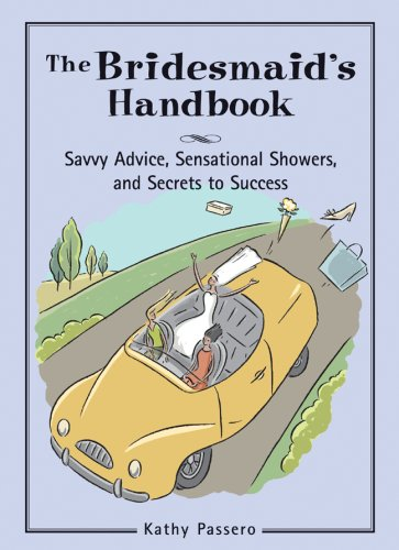 The Bridesmaid's Handbook: Savvy Advice, Sensational Showers, and Secrets to Success