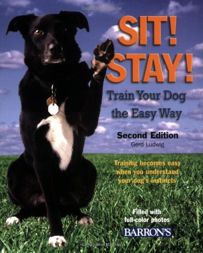 Sit! Stay! Train Your Dog the Easy Way: Training Becomes Easy When You Understand Your Dog's Instincts ebook
