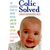 Colic Solved: The Essential Guide to Infant Reflux and the Care of Your Crying, Difficult-to- Soothe Baby (English Edition)