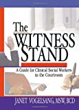 The Witness Stand : A Guide for Clinical Social Workers in the Courtroom, Vogelsang, Janet and Munson, Carlton, 0789011441