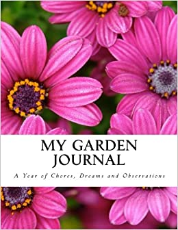 Book My Garden Journal: A Year of Chores, Dreams and Observations