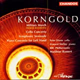 Korngold: Cello Concerto, Piano Concerto etc.