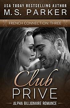French Connection Vol. 3 (Club Prive): Alpha Billionaire Romance by [Parker, M. S.]
