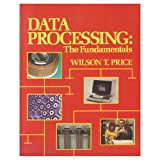 Data Processing : The Fundamentals, Price, Wilson T., 0030597447