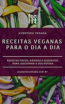 RECEITAS VEGANAS PARA O DIA A DIA: RECEITAS FÁCEIS