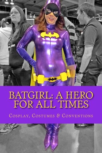 [Batgirl: A Hero For All Times: Cosplay, Costumes & Conventions (Volume 1)] (Gotham Costumes)