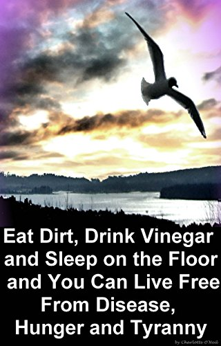 Charlotte Floor - Eat Dirt, Drink Vinegar and Sleep on the Floor