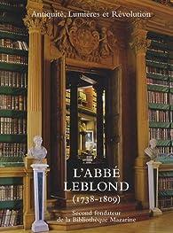 L'Abbé Leblond (1738-1809) : Second fondateur de la Bibliothèque Mazarine par Patrick Latour