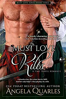 Must Love Kilts: A Time Travel Romance (Must Love Series Book 3) by [Quarles, Angela]
