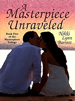 A Masterpiece Unraveled (The Masterpiece Trilogy Book 2) by [Barrett, Nikki Lynn]