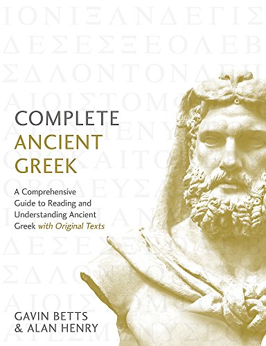 Complete Ancient Greek: A Comprehensive Guide to Reading and Understanding Ancient Greek, with Original Texts (Complete Language Courses)
