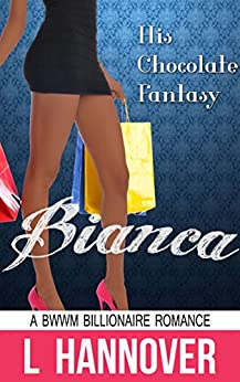 His Chocolate Fantasy: Bianca: A BWWM Billionaire Interracial Erotic Romance by [Hannover, L]