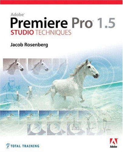 Adobe Premiere Pro 1.5 Studio Techniques -