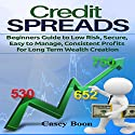 Credit Spreads: Beginners Guide to Low Risk, Secure, Easy to Manage, Consistent Profits for Long Term Wealth Creation Audiobook by Casey Boon Narrated by William Bahl