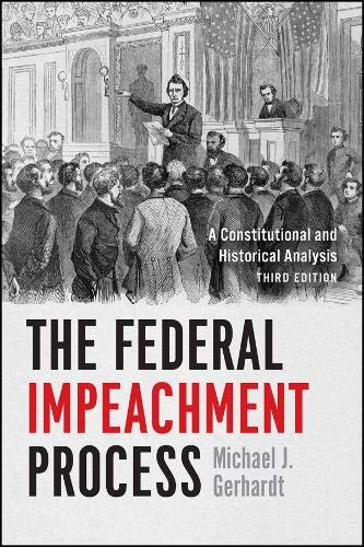 The Federal Impeachment Process: A Constitutional and Historical Analysis, Third Edition