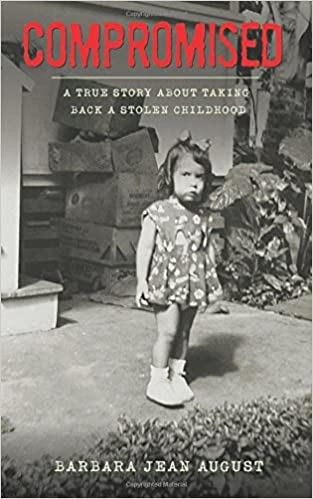 Compromised A True Story About Taking Back Stolen Childhood Barbara Jean August 9781548220662 Amazon Books